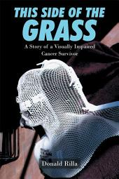 This Side of the Grass: A Story of a Visually Impaired Cancer Survivor
