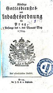 K  nftige Gottesdienstes  und Andachtsordnung f  r Prag  mit Anfange des 1  des Monats May 1784 PDF