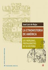 La Etnohistoria de América: Los indígenas, protagonistas de su historia