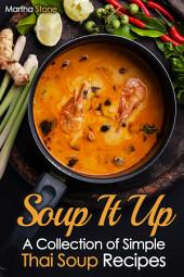 Soup It Up: A Collection of Simple Thai Soup Recipes