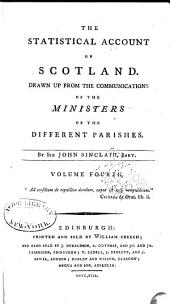 The Statistical Account of Scotland: Drawn Up from the Communications of the Ministers of the Different Parishes, Volume 4
