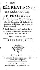 Récréations mathématiques et physiques: qui contiennent plusieurs problemes d'antimétique, de géométrie, de musique, d'ophique, de gnomonique, de cosmographie, de mécanique, de pyrotechnie, & de physique; avec un treute des horloges élémentaires