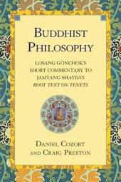 Buddhist Philosophy: Losang Gonchok's Short Commentary to Jamyang Shayba's Root Text on Tenets