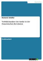 Vorbildcharakter der Antike in der Französischen Revolution