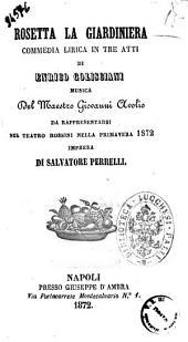 Rosetta la giardiniera commedia lirica in tre atti di Enrico Golisciani