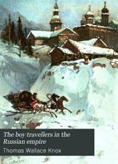 The Boy Travellers in the Russian Empire: Adventures of Two Youths in a Journey in European and Asiatic Russia, with Accounts of a Tour Across Siberia...