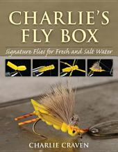 Charlie's Fly Box: Signature Flies for Fresh and Salt Water