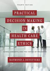 Practical Decision Making in Health Care Ethics: Cases, Concepts, and the Virtue of Prudence, Fourth Edition, Edition 4