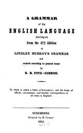 A grammar of the English Language abridged from the 47th edit. of Lindley Murray's Grammar and revised according to present usage by R. B. Fitz Gibbon