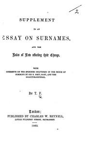 Supplement to an Essay on Surnames  and the rules of law affecting their change  With comments on the speeches delivered in the House of Commons by Sir G  Grey and the Solicitor General  Sir Roundell Palmer   By T  F   i e  Thomas Falconer   PDF