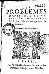 Les Problèmes d'Aristote et autres philosophes et médecins selon la composition du corps humain, avec ceux de A. Zimara