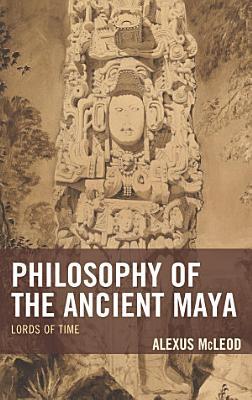 Philosophy of the Ancient Maya PDF