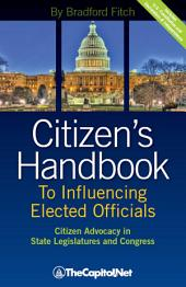 Citizen's Handbook to Influencing Elected Officials: Citizen Advocacy in State Legislatures and Congress