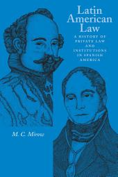 Latin American Law: A History of Private Law and Institutions in Spanish America
