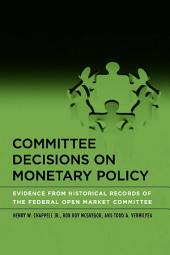 Committee Decisions on Monetary Policy: Evidence from Historical Records of the Federal Open Market Committee