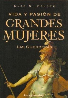 Vida Y Pasi  n de Grandes Mujeres  Las Guerreras PDF