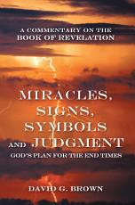 Miracles  Signs  Symbols and Judgment God s Plan for the End Times PDF