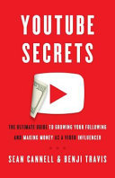 Youtube Secrets  The Ultimate Guide to Growing Your Following and Making Money as a Video Influencer PDF