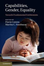 Capabilities, Gender, Equality: Towards Fundamental Entitlements