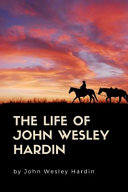 The Life of John Wesley Hardin  Annotated  PDF
