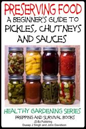 Preserving Food – A Beginner's Guide to Pickles, Chutneys and Sauces