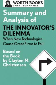 Summary and Analysis of The Innovator's Dilemma: When New Technologies Cause Great Firms to Fail