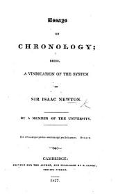 Essays on Chronology; being a vindication of the system of Sir I. Newton. By a Member of the University