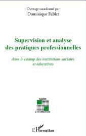 Supervision et analyse des pratiques professionnelles: dans le champ des institutions sociales et éducatives
