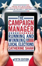 The Campaign Manager: Running and Winning Local Elections, Edition 5