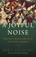 A Joyful Noise  Praying the Psalms with the Early Church PDF