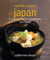 Cooking Classics Japan: A step-by-step cookbook