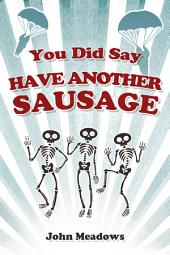 You Did Say Have Another Sausage: A Collection of Humorous, Anecdotal True Stories