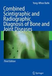 Combined Scintigraphic and Radiographic Diagnosis of Bone and Joint Diseases: Edition 3
