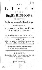 The Lives of the English Bishops from the Restauration to the Revolution. Fit to be Opposed to the Aspersions of Some Late Writers of Secret History. To be Comprized in Five Parts. Part I. ...