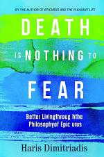 Death is Nothing to Fear - Better Living Through the Philosophy of Epicurus