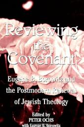 Reviewing the Covenant: Eugene B. Borowitz and the Postmodern Renewal of Jewish Theology