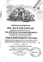 Tratado elemental de matemáticas para estudio de los caballeros seminaristas del Real Seminario de nobles de Madrid y demás casas de educación del reino: Aritmética y Álgebra, Volumen 1