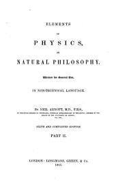 Elements of Physics Or Natural Philosophy: Written for General Use in Plain Or Non-technical Language, Part 2