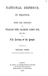 National defence, in practice. With the opinions of W. Pitt, C.J. Fox, etc., on the arming of the people: Volume 11
