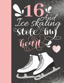 16 And Ice Skating Stole My Heart