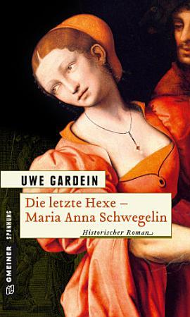 Die letzte Hexe   Maria Anna Schwegelin PDF