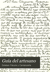 Guía del artesano: libro que contiene los documentos de uso mas frecuente en los negocios de la vida y 240 caracteres de letra para facilitar á los niños la lectura de los manuscritos ...