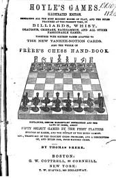 Hoyle's Games: Illustrated Edition, Embracing All the Most Modern Modes of Play, and the Rules Practised at the Present Time, in Billiards, Whist, Fraughts, Cribbage, Backgammon, and All the Other Fashionable Games; Together with Sixteen Games Adapted to the New Yankee-notion Cards, Also the Whole of Frère's Chess Hand-book ...