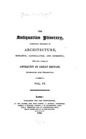 The antiquarian itinerary: comprising specimens of architecture, monastic, castellated, and domestic; with other vestiges of antiquity in Great Britain; accompanied with descriptions, Volume 4