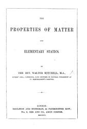 The Properties of Matter, and Elementary Statics