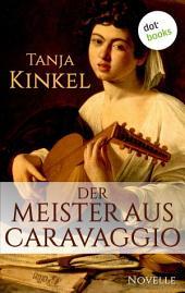 Der Meister aus Caravaggio: Eine Novelle