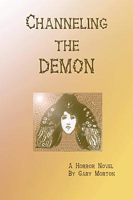 Channeling the Demon  A Horror Novel