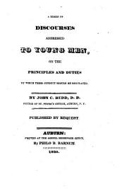A series of discourses addressed to young men on the principles and duties by which their conduct should be regulated / by John C. Rudd