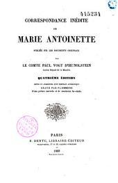 Correspondance inédite de Marie Antoinette: publiée sur les documents originaux