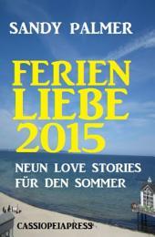 Ferienliebe 2015: Neun Love Stories für den Sommer: Cassiopeiapress Romance